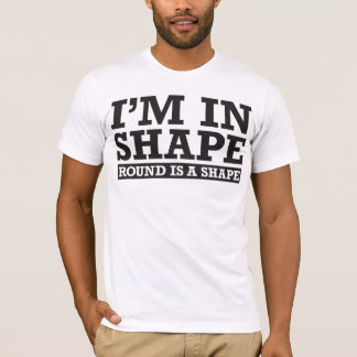 I'm in Shape, Round is a Shape - Black T-Shirt