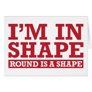 I'm in Shape, Round is a Shape - Red Greeting Card