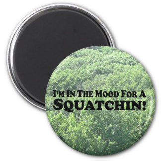 I'm In The Mood For A Squatchin - multi-products 6 Cm Round Magnet