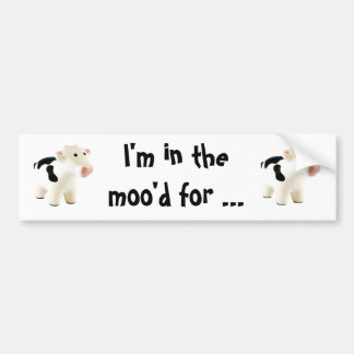 I'm in the moo'd for ... bumper sticker