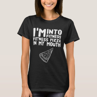 I'm into fitness fit'ness pizza in my mouth T-Shirt
