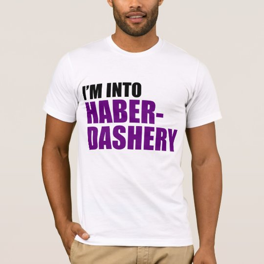 I'm Into Haberdashery T-Shirt