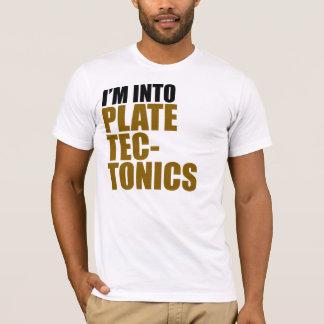 I'm Into Plate Tectonics T-Shirt