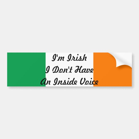 I'm Irish I Don't Have An Inside Voice