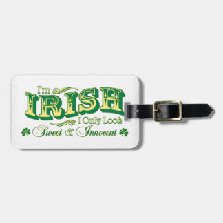 I'm Irish I only look Sweet and Innocent Luggage Tag