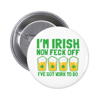 I'm IRISH now feck off I have work to do pint glas 6 Cm Round Badge