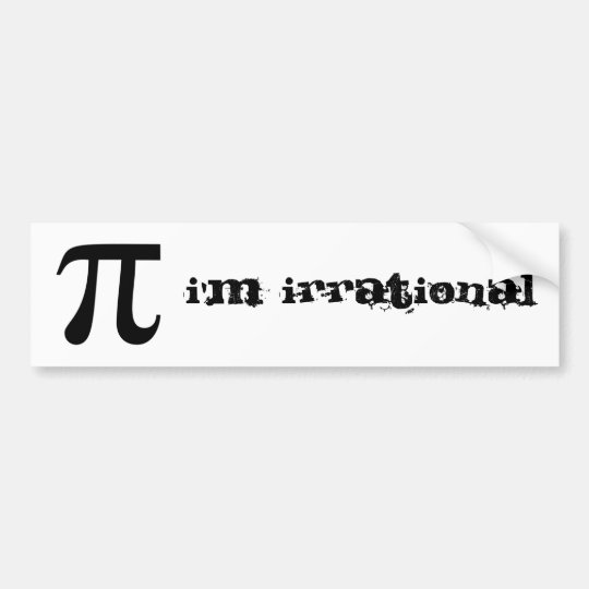 I'm irrational bumper sticker