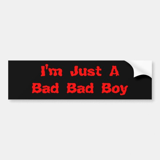 i 39 m just a bad bad boy car bumper sticker zazzle. Black Bedroom Furniture Sets. Home Design Ideas
