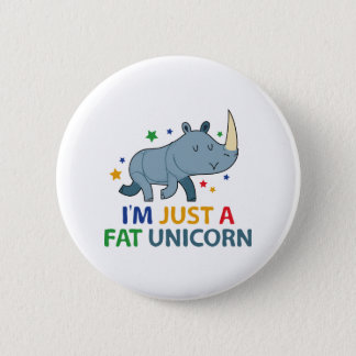 I'm Just A Fat Unicorn 6 Cm Round Badge