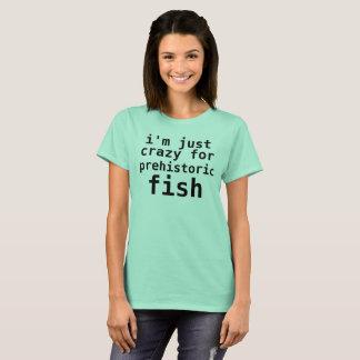 i'm just crazy for prehistoric fish T-Shirt