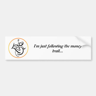 I'm just following the money path... bumper sticker