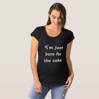 I'm just here for the cake Shirt