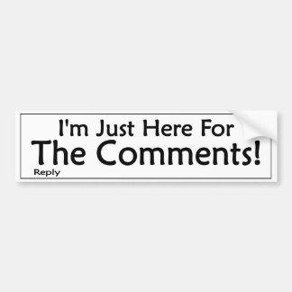 I'm Just Here For The Comments Bumper Sticker