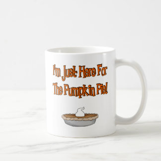 I'm Just Here For The Pumpkin Pie! Coffee Mug