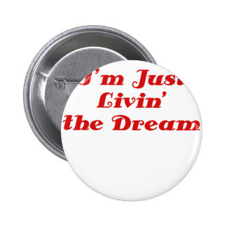 Im Just Livin the Dream Button
