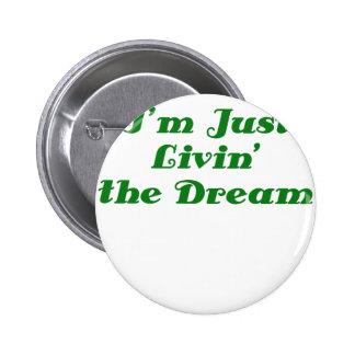 Im Just Livin the Dream Pinback Button