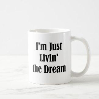 I'm Just Livin' the Dream Coffee Mug