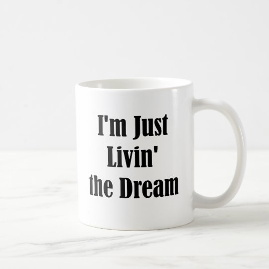 I'm Just Livin' the Dream Coffee Mug