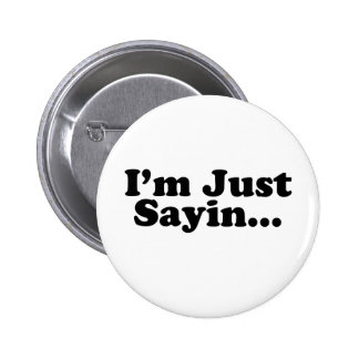 I'm Just Sayin... 6 Cm Round Badge