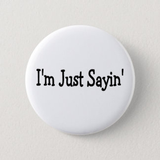 Im Just Sayin 6 Cm Round Badge