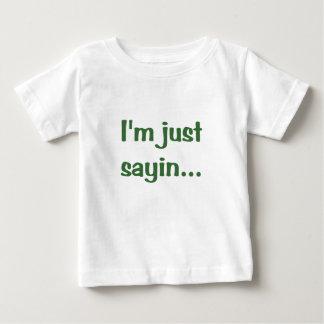Im Just Sayin Baby T-Shirt