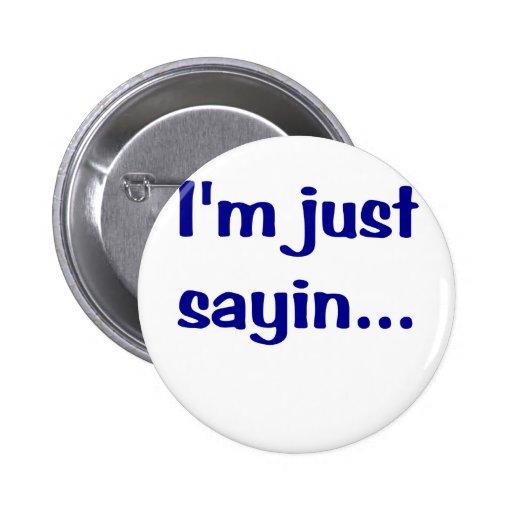 Im Just Sayin... Pinback Button