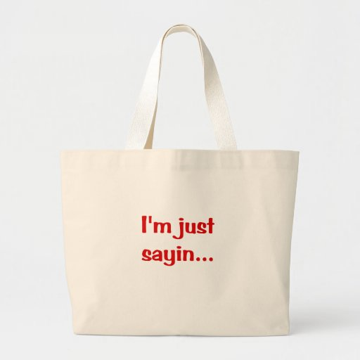 Im Just Sayin... Bag
