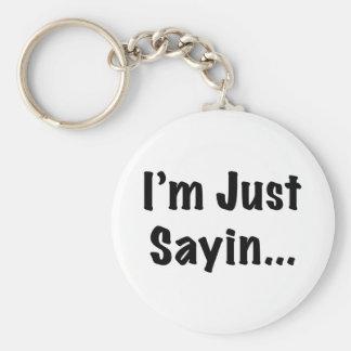 I'm Just Sayin... Basic Round Button Key Ring