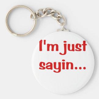Im Just Sayin... Basic Round Button Key Ring