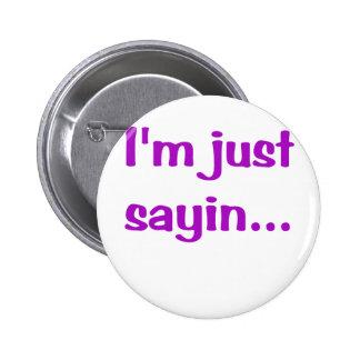 Im Just Sayin Button