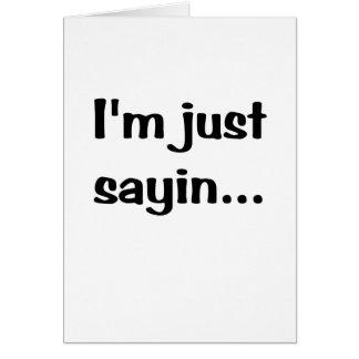 Im Just Sayin Card