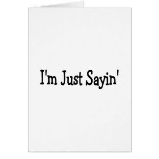 Im Just Sayin Greeting Card