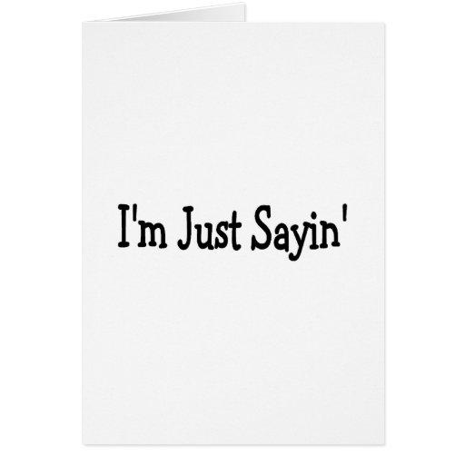 Im Just Sayin Cards