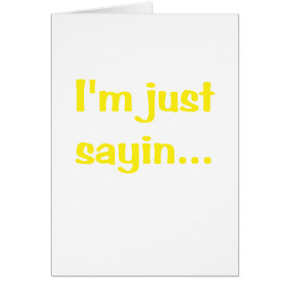Im Just Sayin Greeting Cards