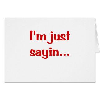 Im Just Sayin... Greeting Card