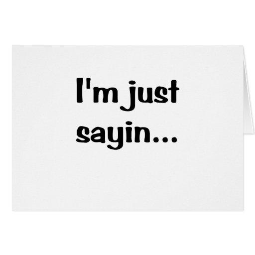 Im Just Sayin... Card