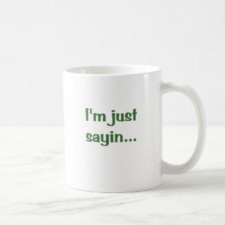 Im Just Sayin Coffee Mugs