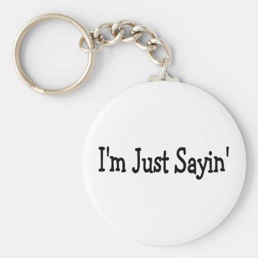 Im Just Sayin Keychains