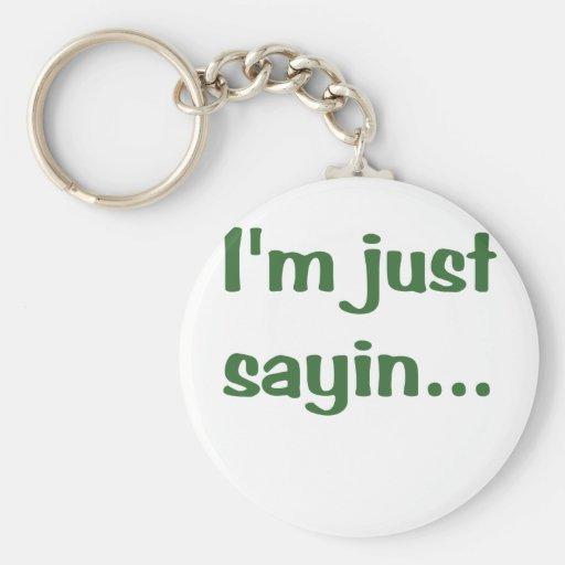 Im Just Sayin Key Chain