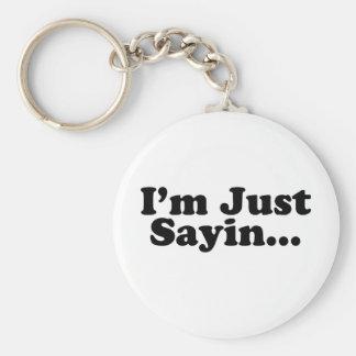 I'm Just Sayin... Key Chains