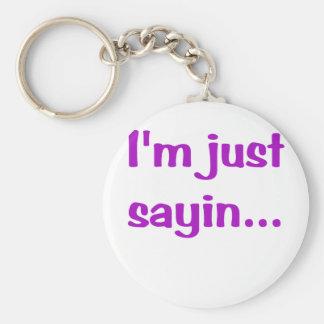 Im Just Sayin Basic Round Button Key Ring