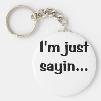 Im Just Sayin... Keychain