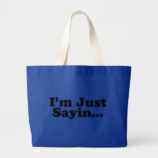 I'm Just Sayin... Large Tote Bag