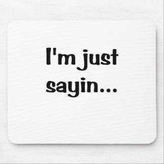 Im Just Sayin... Mouse Pad
