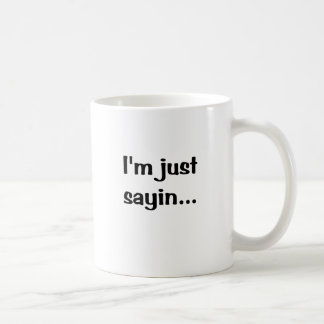 Im Just Sayin... Mug