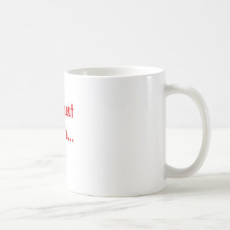 Im Just Sayin Mugs