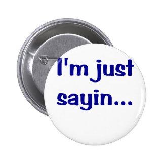 Im Just Sayin Pinback Button