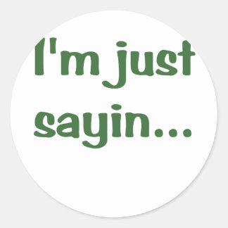 Im Just Sayin Round Sticker