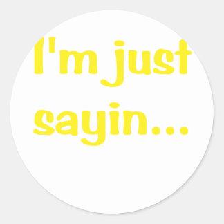 Im Just Sayin Round Stickers