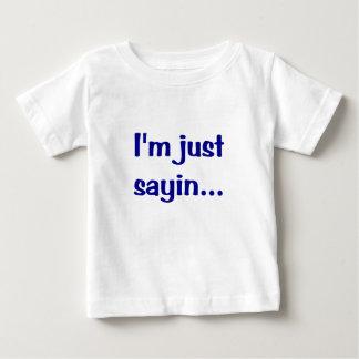 Im Just Sayin... Shirt